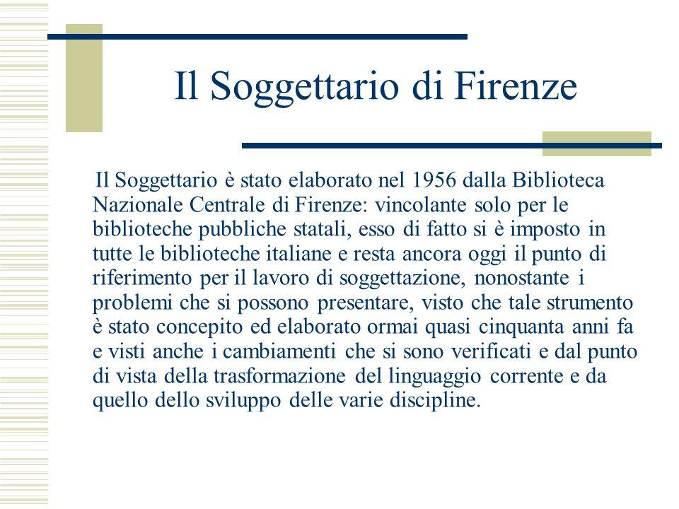 Il Soggettario di Firenze Il Soggettario è stato elaborato nel 1956 dalla Biblioteca Nazionale Centrale di Firenze: vincolante solo per le biblioteche