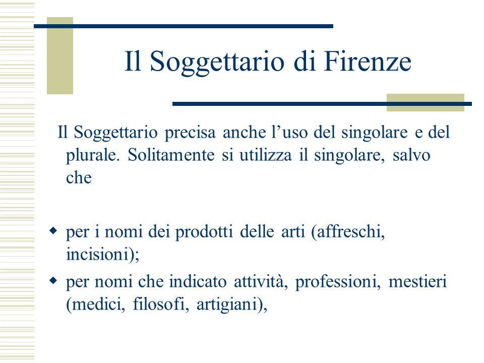 Il Soggettario di Firenze Il Soggettario precisa anche l'uso del singolare e del plurale. Solitamente si utilizza il singolare, salvo che  per i nomi