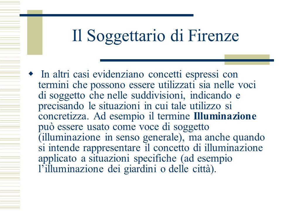 Il Soggettario di Firenze  In altri casi evidenziano concetti espressi con termini che possono essere utilizzati sia nelle voci di soggetto che nelle