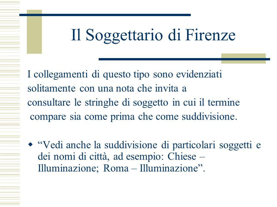 Il Soggettario di Firenze I collegamenti di questo tipo sono evidenziati solitamente con una nota che invita a consultare le stringhe di soggetto in c