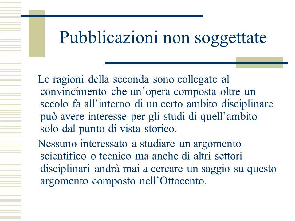 Pubblicazioni non soggettate Le ragioni della seconda sono collegate al convincimento che un'opera composta oltre un secolo fa all'interno di un certo