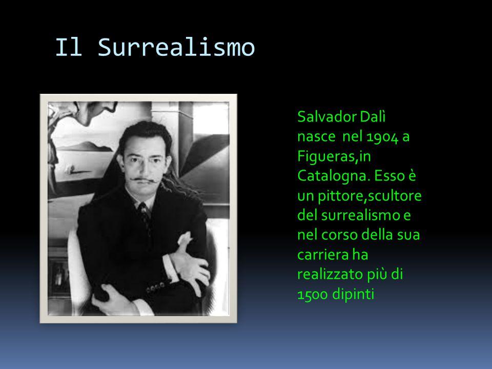 Il Surrealismo Salvador Dalì nasce nel 1904 a Figueras,in Catalogna.