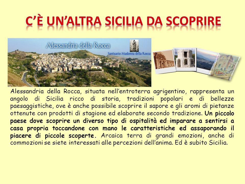 Alessandria della Rocca, situata nell'entroterra agrigentino, rappresenta un angolo di Sicilia ricco di storia, tradizioni popolari e di bellezze paes