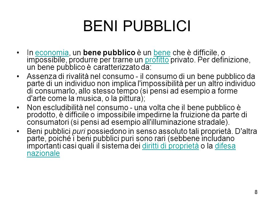 BENI PUBBLICI In economia, un bene pubblico è un bene che è difficile, o impossibile, produrre per trarne un profitto privato.