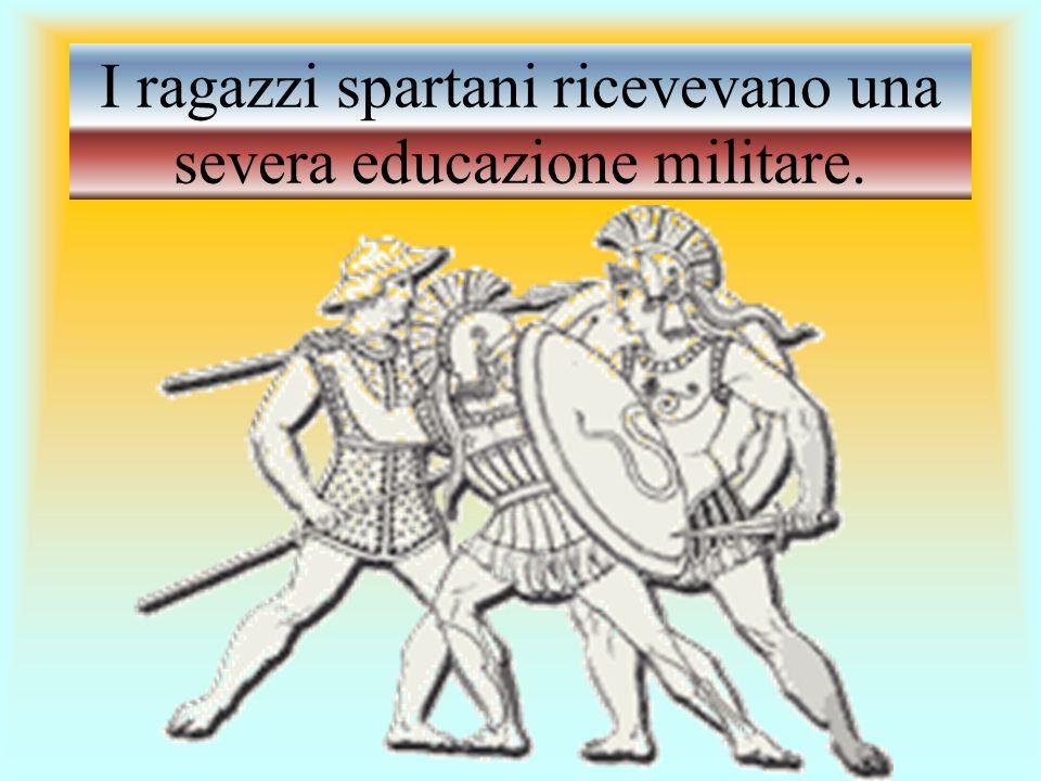 I ragazzi spartani ricevevano una severa educazione militare.