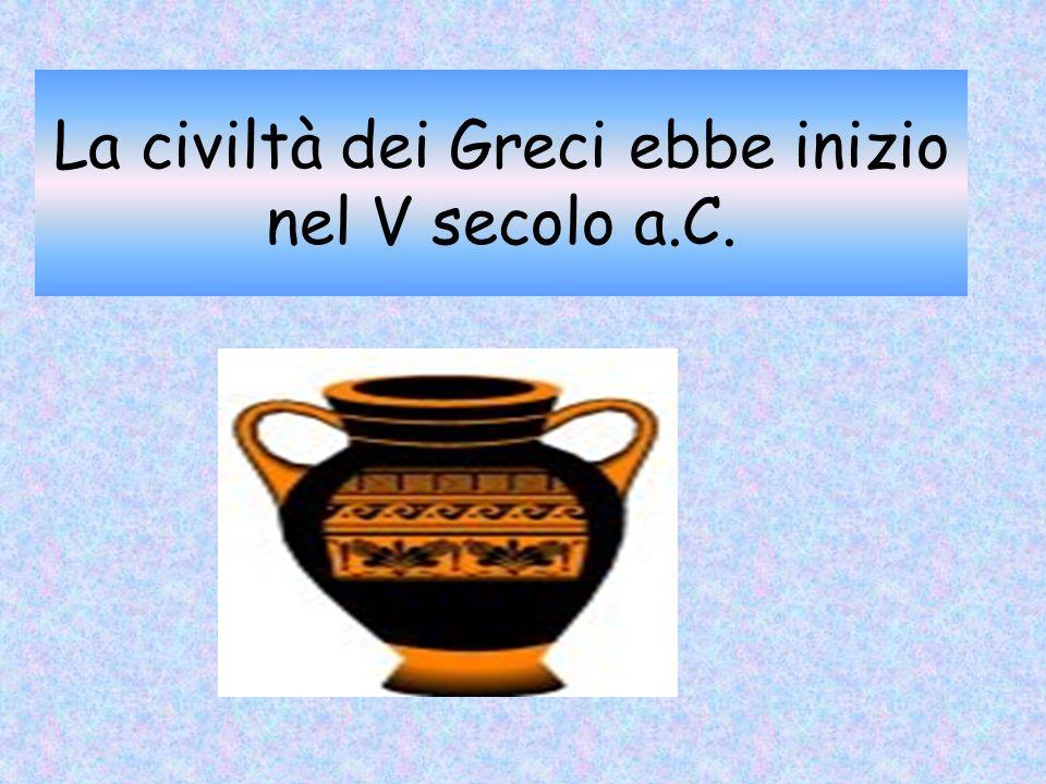La civiltà dei Greci ebbe inizio nel V secolo a.C.