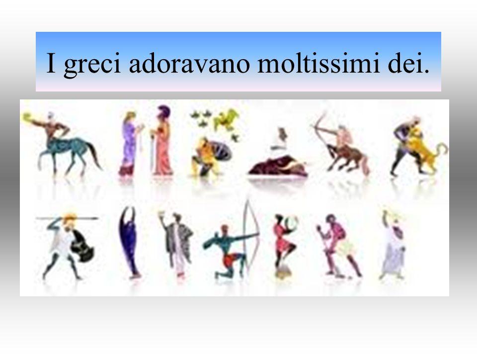 I greci adoravano moltissimi dei.
