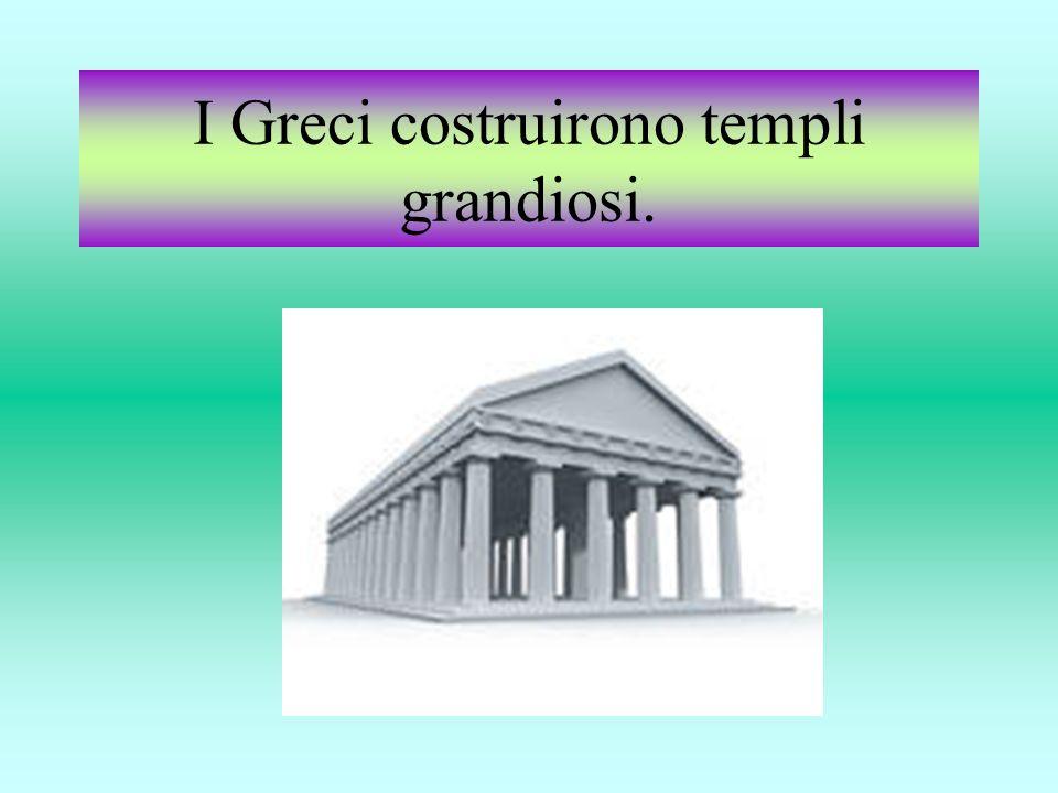 I Greci costruirono templi grandiosi.