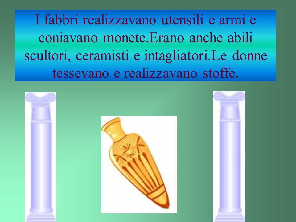 I fabbri realizzavano utensili e armi e coniavano monete.Erano anche abili scultori, ceramisti e intagliatori.Le donne tessevano e realizzavano stoffe