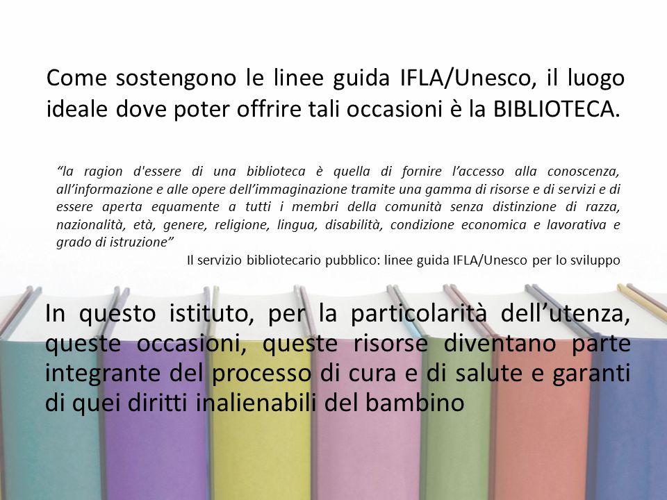 Come sostengono le linee guida IFLA/Unesco, il luogo ideale dove poter offrire tali occasioni è la BIBLIOTECA. In questo istituto, per la particolarit