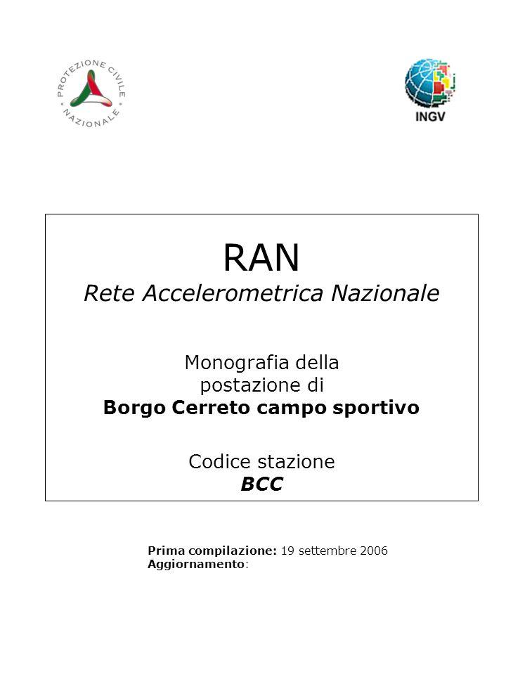 RAN Rete Accelerometrica Nazionale Monografia della postazione di Borgo Cerreto campo sportivo Codice stazione BCC Prima compilazione: 19 settembre 2006 Aggiornamento: