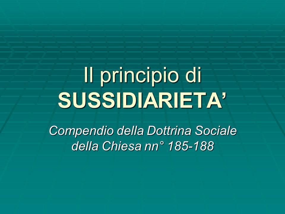 Il principio di SUSSIDIARIETA' Compendio della Dottrina Sociale della Chiesa nn° 185-188