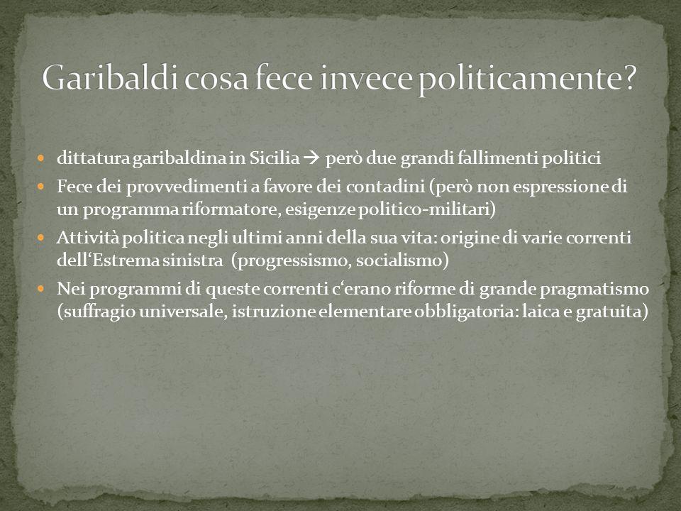 dittatura garibaldina in Sicilia  però due grandi fallimenti politici Fece dei provvedimenti a favore dei contadini (però non espressione di un progr