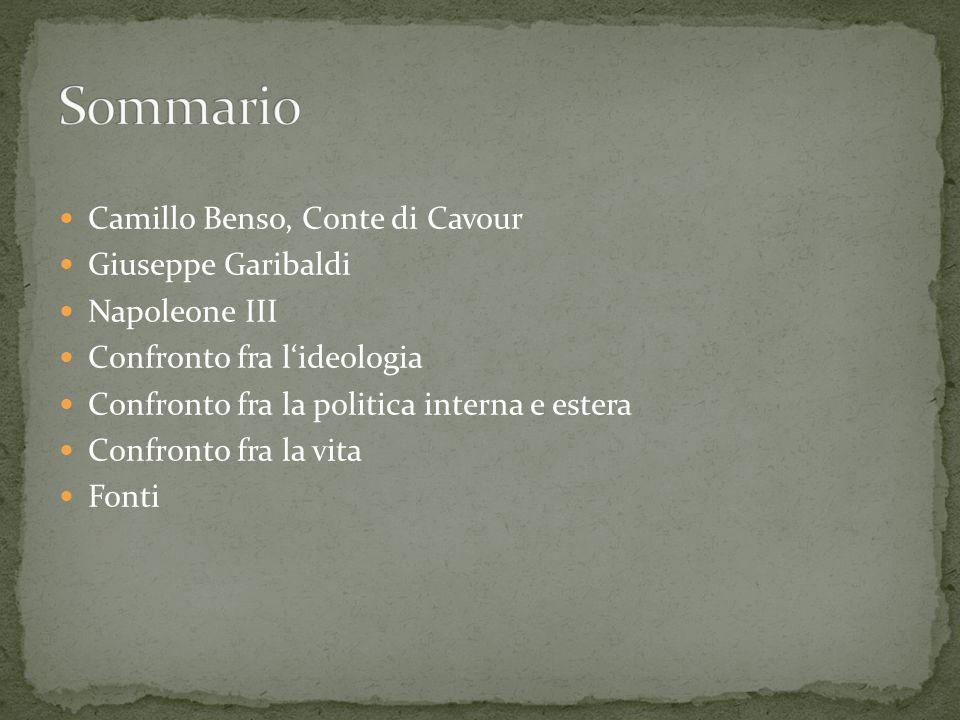 Camillo Benso, Conte di Cavour Giuseppe Garibaldi Napoleone III Confronto fra l'ideologia Confronto fra la politica interna e estera Confronto fra la