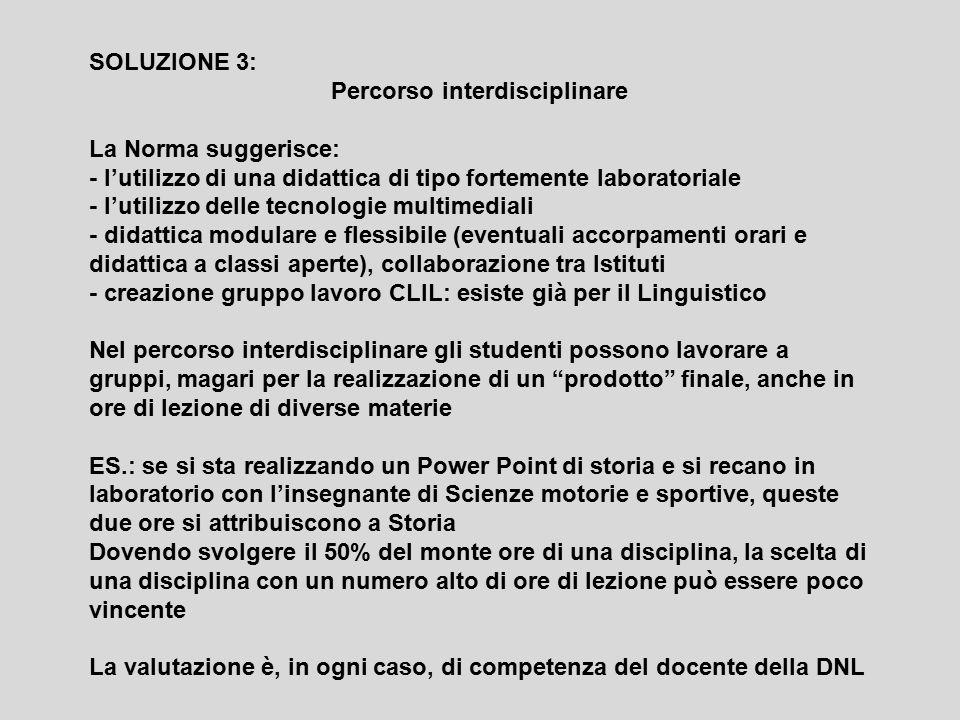 SOLUZIONE 3: Percorso interdisciplinare La Norma suggerisce: - l'utilizzo di una didattica di tipo fortemente laboratoriale - l'utilizzo delle tecnolo