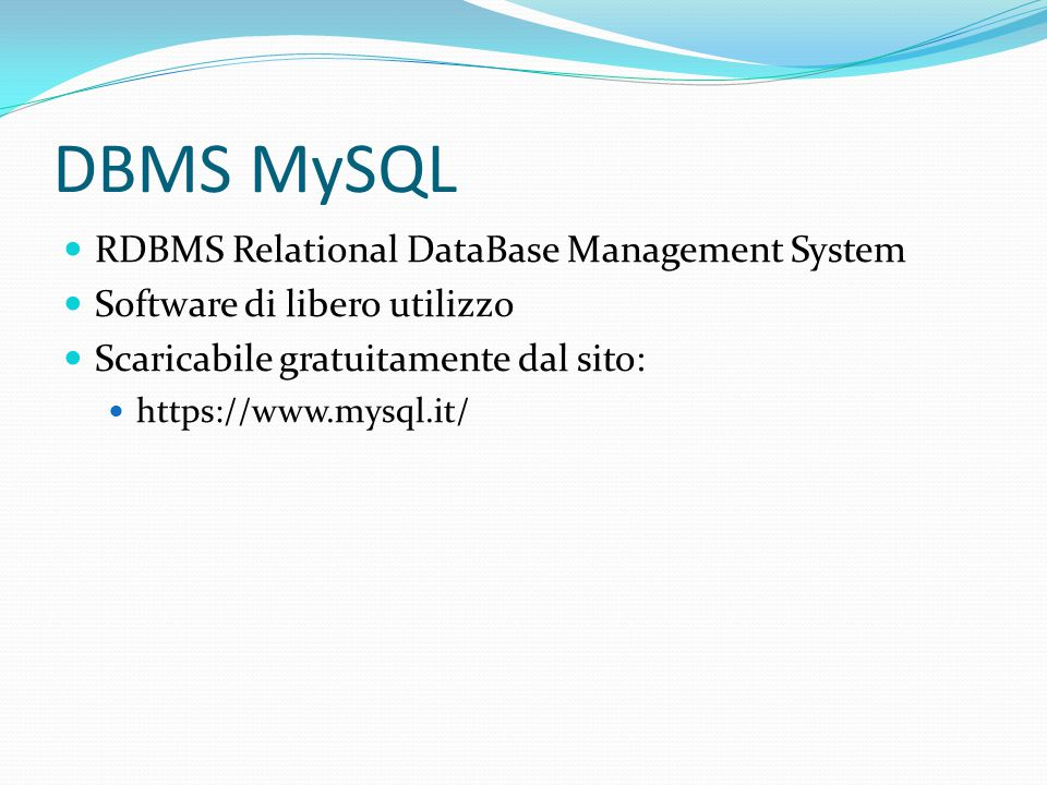 DBMS MySQL RDBMS Relational DataBase Management System Software di libero utilizzo Scaricabile gratuitamente dal sito: https://www.mysql.it/