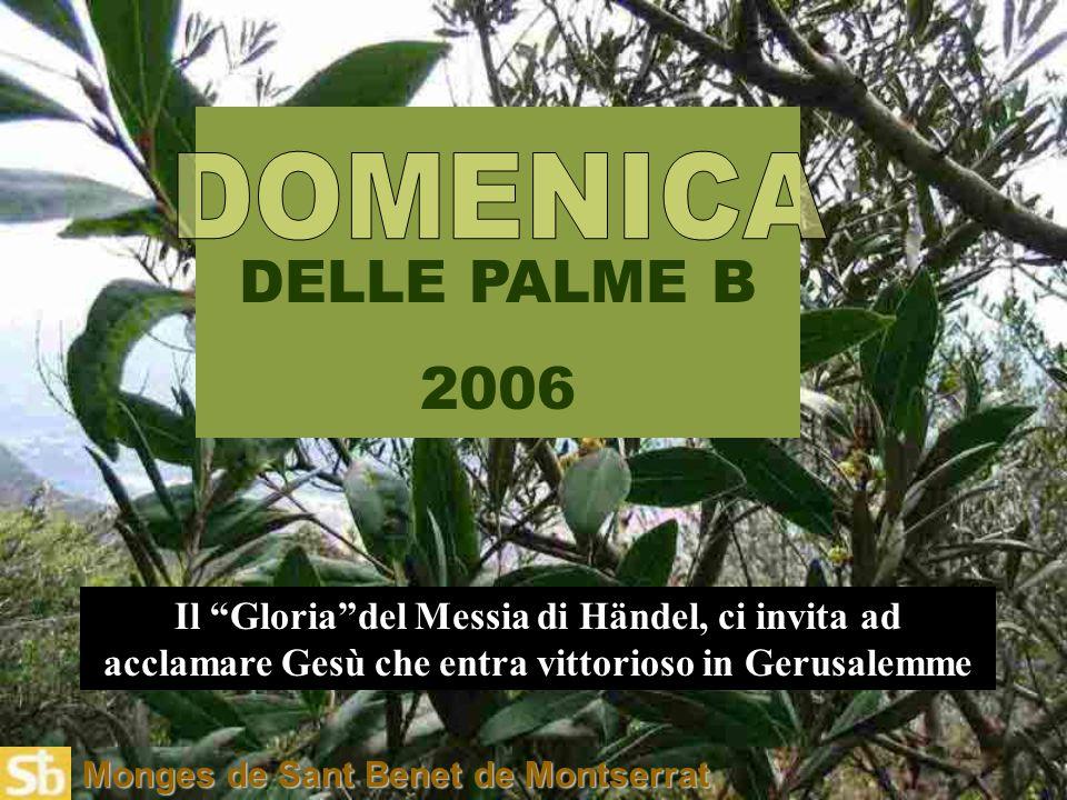 Monges de Sant Benet de Montserrat DELLE PALME B 2006 Il Gloria del Messia di Händel, ci invita ad acclamare Gesù che entra vittorioso in Gerusalemme