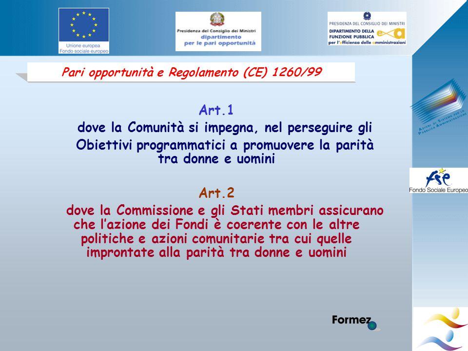 Pari opportunità e Regolamento (CE) 1260/99 Art.8 dedicato al partenariato, in cui si raccomanda che nell'individuare i partner a livello locale, regionale o nazionale, gli Stati membri tengano conto dell'esigenza di promuovere le pari opportunità Art.