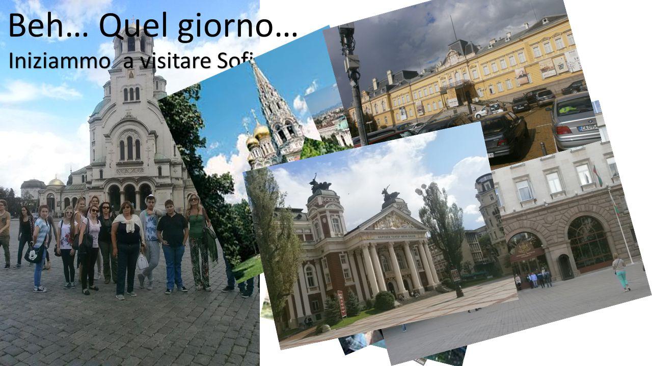 Beh… Quel giorno… Iniziammo a visitare Sofia insieme al gruppo dei polacchi