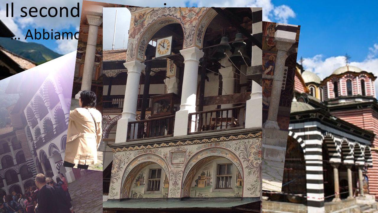Il secondo giorno, invece… … Abbiamo visitato il monastero Rila