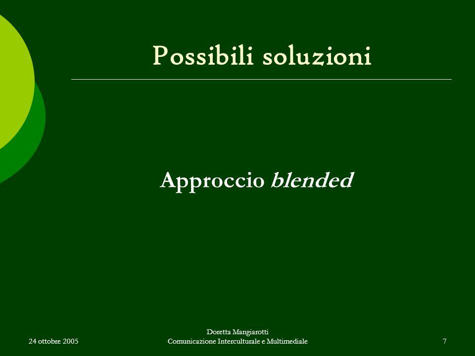 24 ottobre 2005 Doretta Mangiarotti Comunicazione Interculturale e Multimediale7 Possibili soluzioni Approccio blended