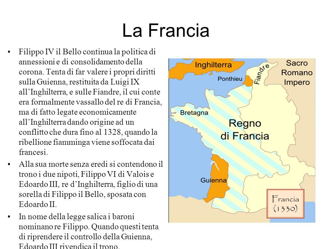 La Francia Filippo IV il Bello continua la politica di annessioni e di consolidamento della corona. Tenta di far valere i propri diritti sulla Guienna