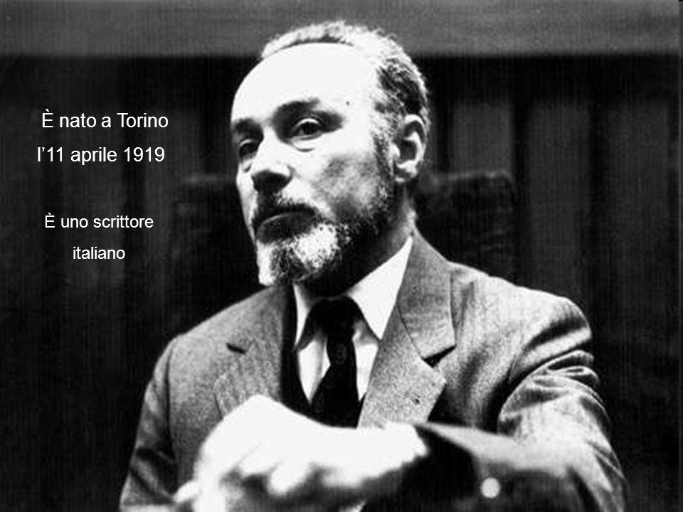 È nato a Torino l'11 aprile 1919 È uno scrittore italiano