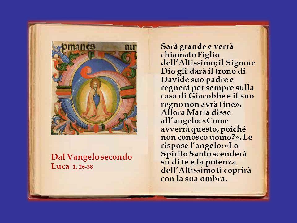 In quel tempo, l'angelo Gabriele fu mandato da Dio in una città della Galilea, chiamata Nàzaret, a una vergine, promessa sposa di un uomo della casa d