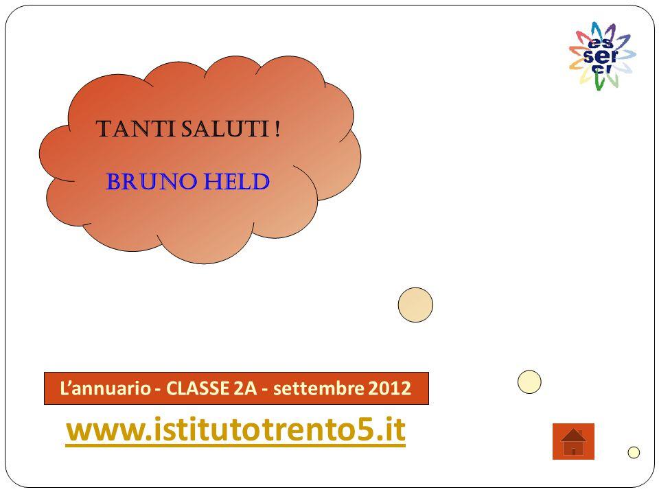 . Tanti saluti ! Bruno Held L'annuario - CLASSE 2A - settembre 2012 www.istitutotrento5.it