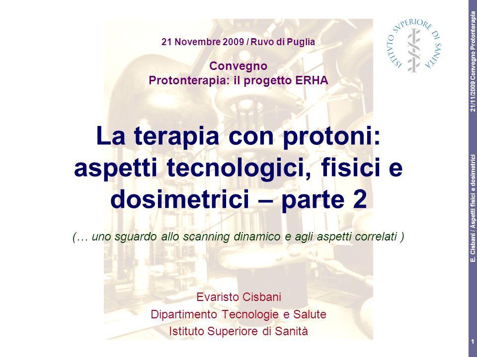 21/11/2009 Convegno Protonterapia E. Cisbani / Aspetti fisici e dosimetrici 1 21 Novembre 2009 / Ruvo di Puglia Convegno Protonterapia: il progetto ER