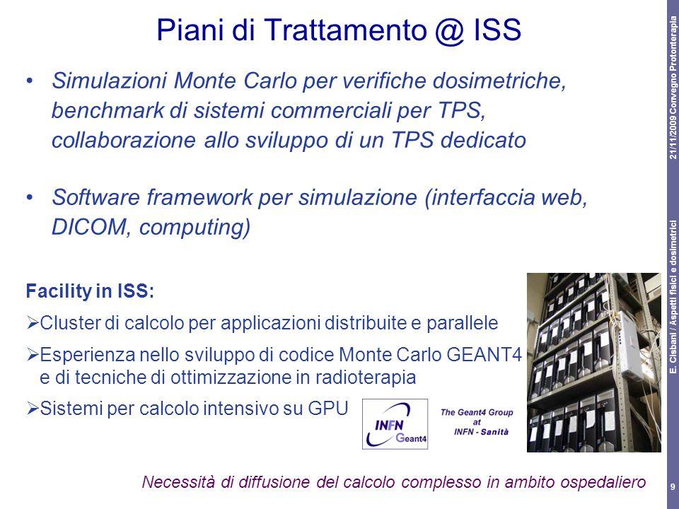 21/11/2009 Convegno Protonterapia E. Cisbani / Aspetti fisici e dosimetrici 9 Piani di Trattamento @ ISS Simulazioni Monte Carlo per verifiche dosimet
