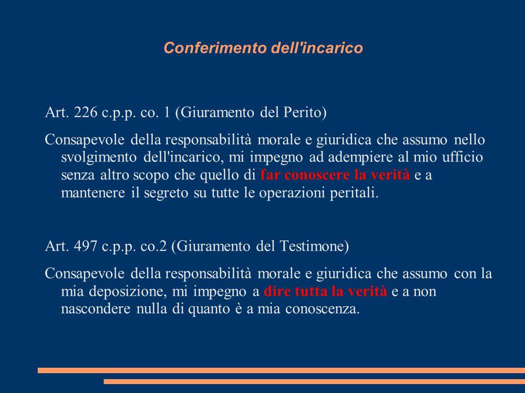 Conferimento dell'incarico Art. 226 c.p.p. co. 1 (Giuramento del Perito) Consapevole della responsabilità morale e giuridica che assumo nello svolgime