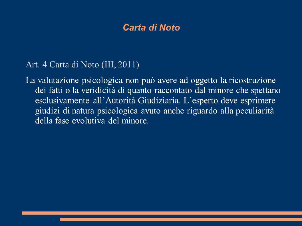 Carta di Noto Art. 4 Carta di Noto (III, 2011) La valutazione psicologica non può avere ad oggetto la ricostruzione dei fatti o la veridicità di quant