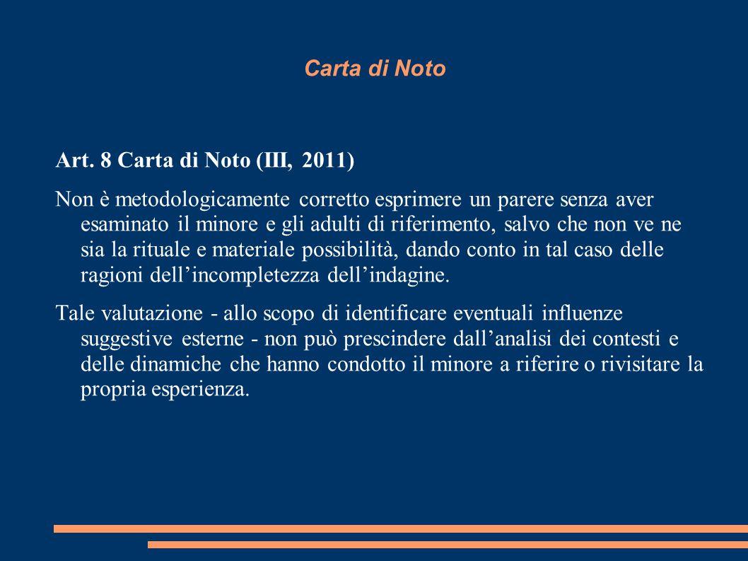 Carta di Noto Art. 8 Carta di Noto (III, 2011) Non è metodologicamente corretto esprimere un parere senza aver esaminato il minore e gli adulti di rif