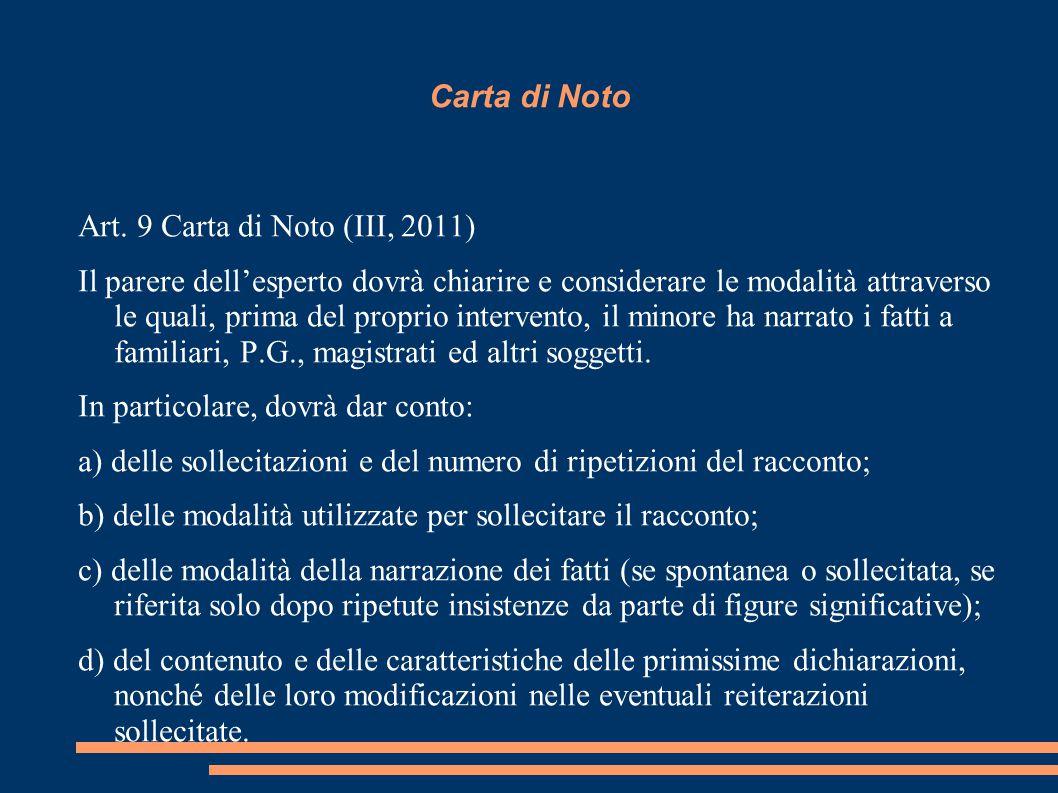 Carta di Noto Art. 9 Carta di Noto (III, 2011) Il parere dell'esperto dovrà chiarire e considerare le modalità attraverso le quali, prima del proprio
