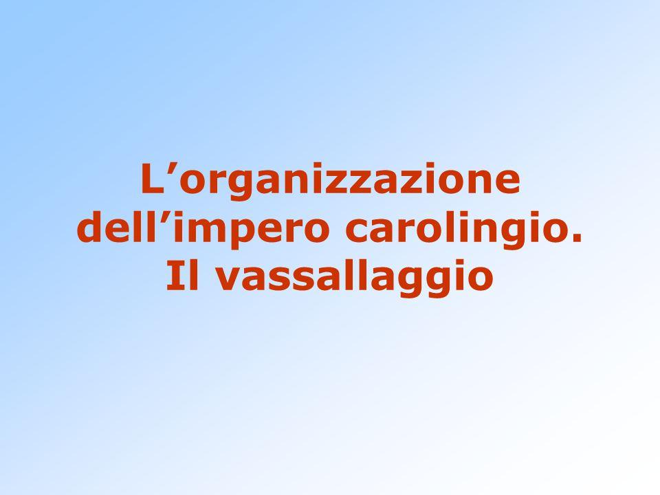 L'organizzazione dell'impero carolingio. Il vassallaggio