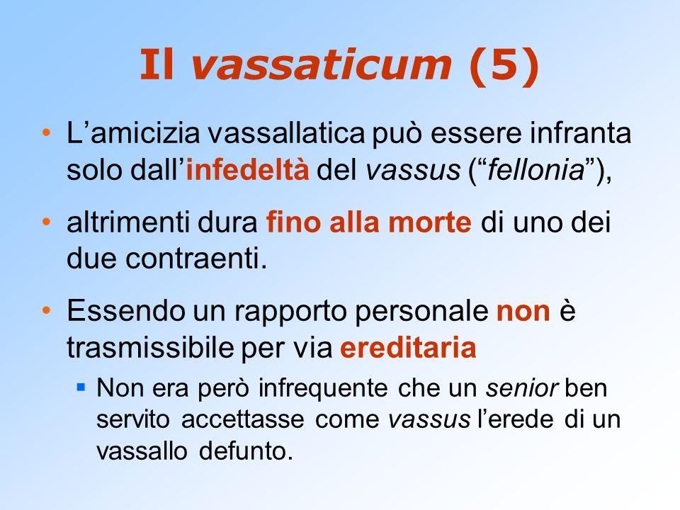 """Il vassaticum (5) L'amicizia vassallatica può essere infranta solo dall'infedeltà del vassus (""""fellonia""""), altrimenti dura fino alla morte di uno dei"""