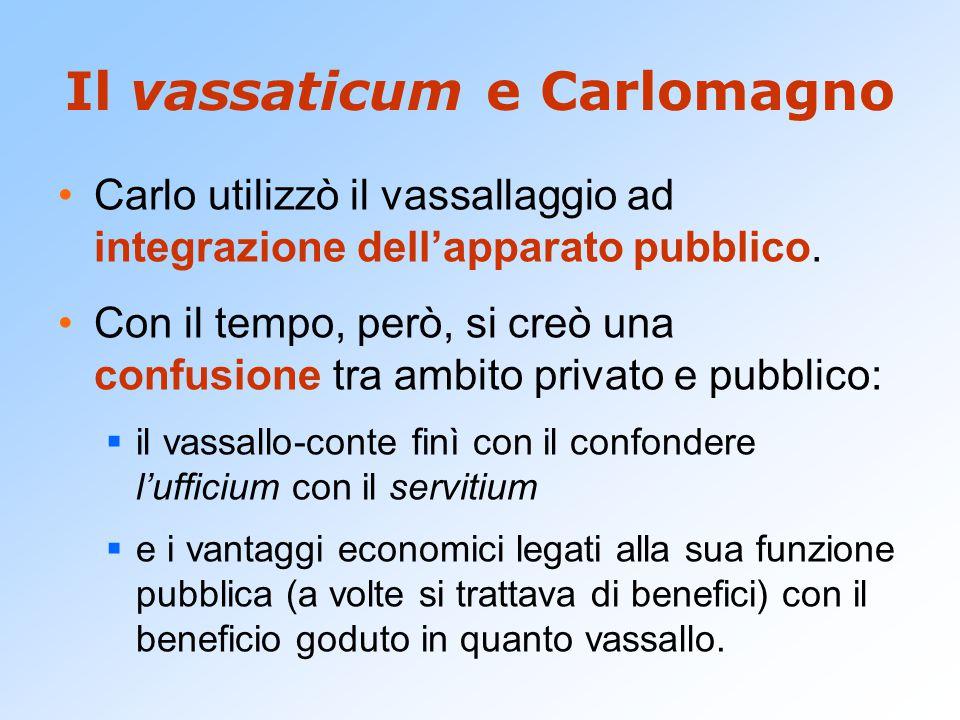 Il vassaticum e Carlomagno Carlo utilizzò il vassallaggio ad integrazione dell'apparato pubblico. Con il tempo, però, si creò una confusione tra ambit