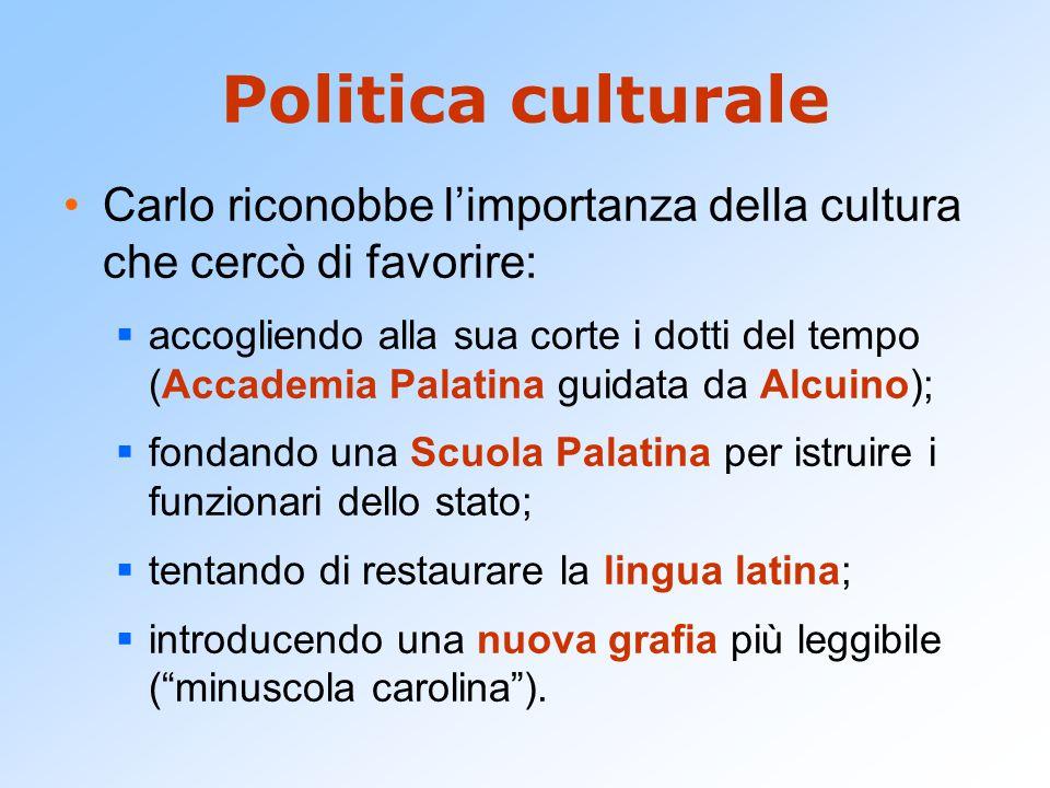 Politica culturale Carlo riconobbe l'importanza della cultura che cercò di favorire:  accogliendo alla sua corte i dotti del tempo (Accademia Palatin