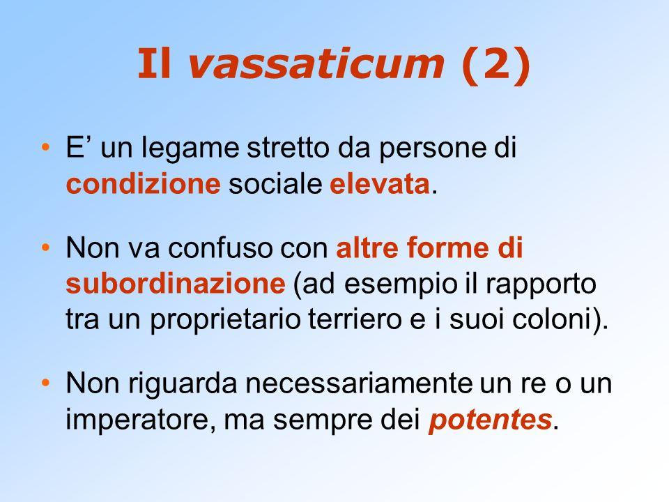 Il vassaticum (2) E' un legame stretto da persone di condizione sociale elevata. Non va confuso con altre forme di subordinazione (ad esempio il rappo