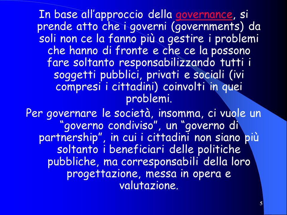 4 una democrazia ha bisogno sia dei partiti che delle organizzazioni civiche La necessità di questa cooperazione è affermata dal nuovo approccio ai problemi del governo della società che, con una parola intraducibile in italiano, viene definito della governance .