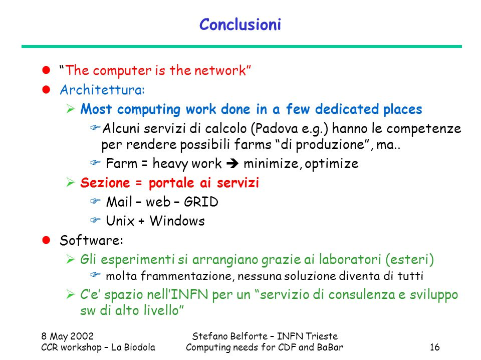 "8 May 2002 CCR workshop – La Biodola Stefano Belforte – INFN Trieste Computing needs for CDF and BaBar16 Conclusioni ""The computer is the network"" Arc"