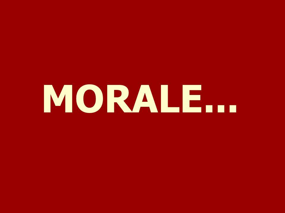 MORALE...