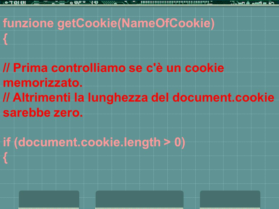 funzione getCookie(NameOfCookie) { // Prima controlliamo se c è un cookie memorizzato.