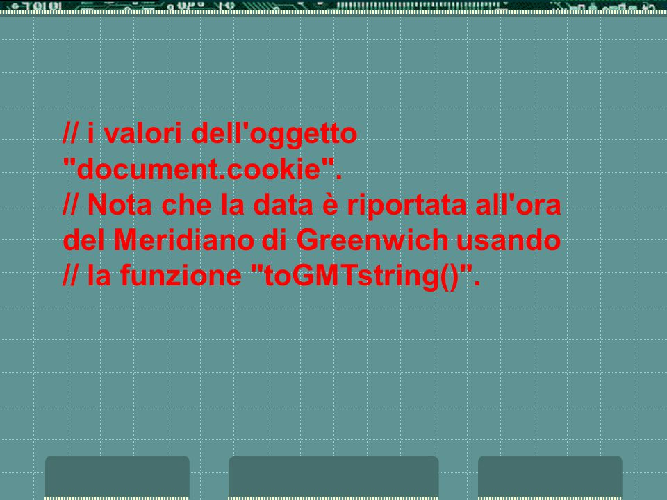 // i valori dell oggetto document.cookie .