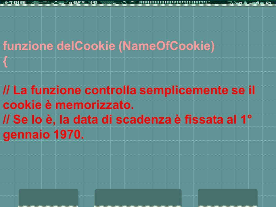 funzione delCookie (NameOfCookie) { // La funzione controlla semplicemente se il cookie è memorizzato.