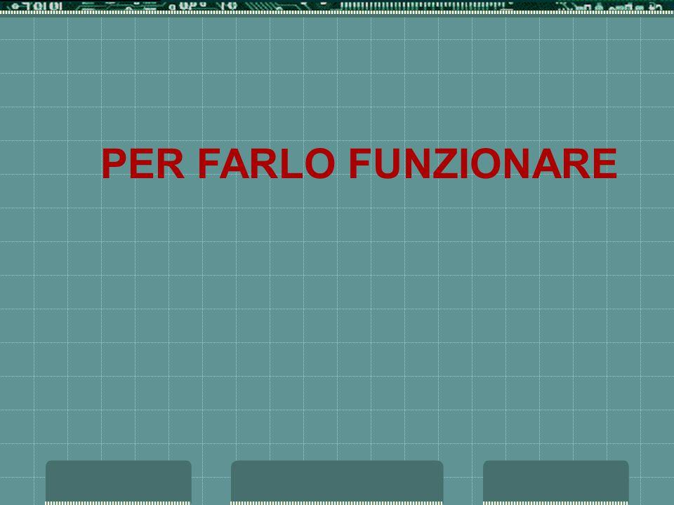 PER FARLO FUNZIONARE