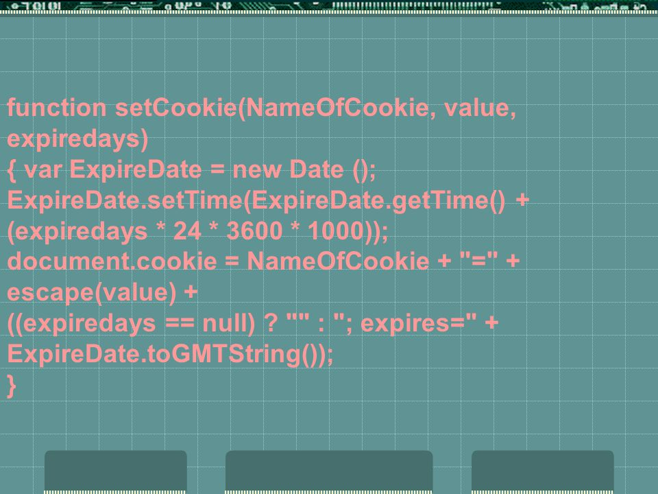 function setCookie(NameOfCookie, value, expiredays) { var ExpireDate = new Date (); ExpireDate.setTime(ExpireDate.getTime() + (expiredays * 24 * 3600 * 1000)); document.cookie = NameOfCookie + = + escape(value) + ((expiredays == null) .
