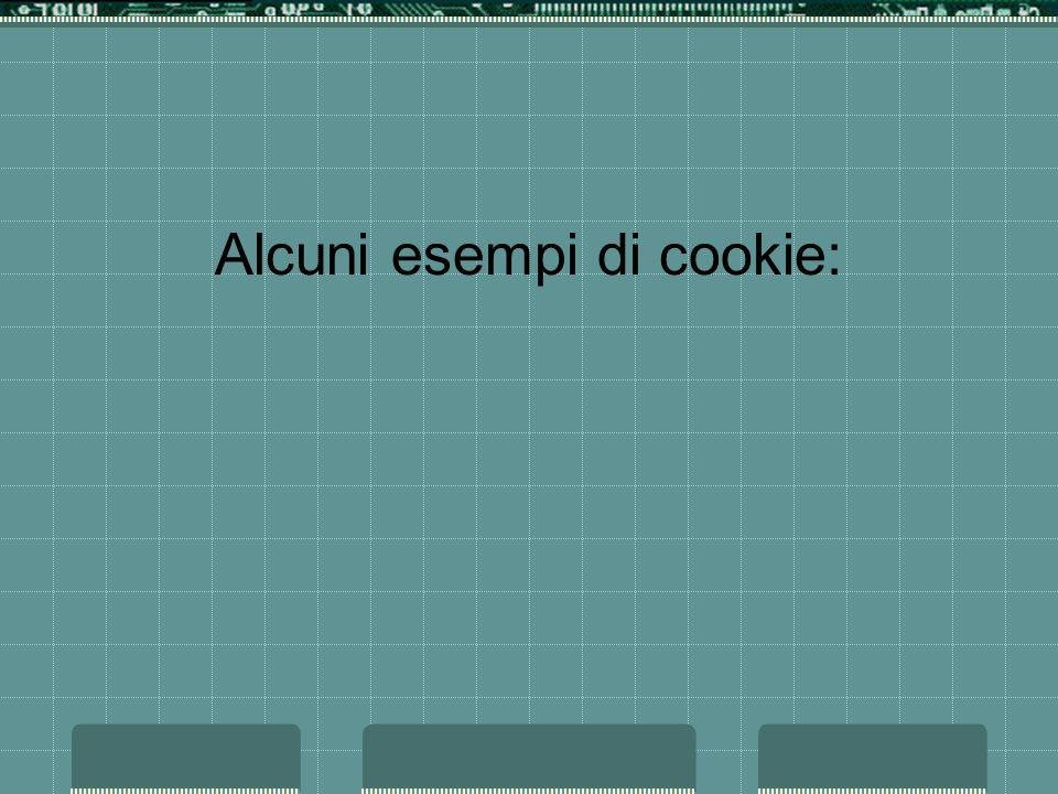 Alcuni esempi di cookie: