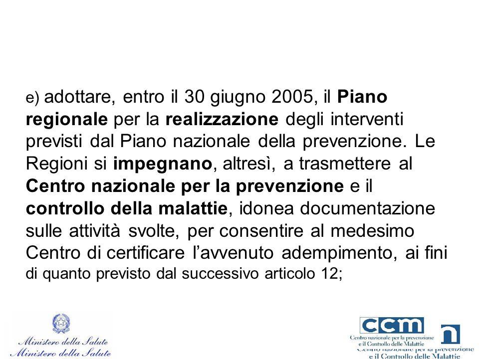 e) adottare, entro il 30 giugno 2005, il Piano regionale per la realizzazione degli interventi previsti dal Piano nazionale della prevenzione. Le Regi